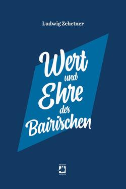 Wert und Ehre des Bairischen von Zehetner,  Ludwig