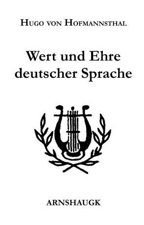 Wert und Ehre deutscher Sprache von Hofmannsthal,  Hugo von, Jahn,  Burkhard