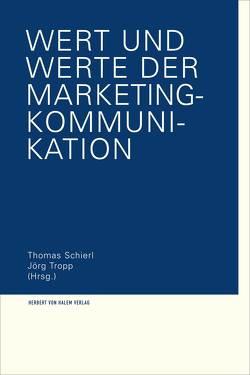 Wert und Werte der Marketing-Kommunikation von Schierl,  Thomas, Tropp,  Jörg