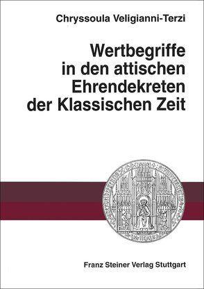 Wertbegriffe in den attischen Ehrendekreten der Klassischen Zeit von Veligianni-Terzi,  Chryssoula