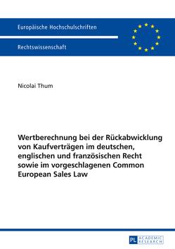 Wertberechnung bei der Rückabwicklung von Kaufverträgen im deutschen, englischen und französischen Recht sowie im vorgeschlagenen Common European Sales Law von Thum,  Nicolai