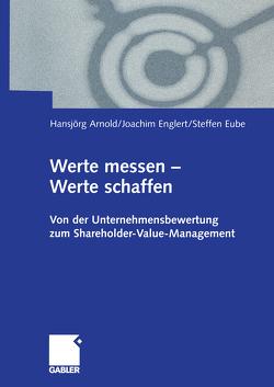Werte messen — Werte schaffen von Arnold,  Hansjoerg, Englert,  Joachim, Eube,  Steffen