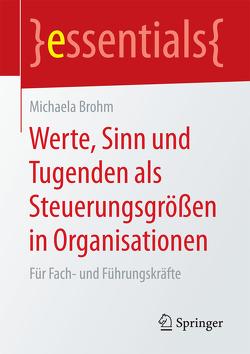 Werte, Sinn und Tugenden als Steuerungsgrößen in Organisationen von Brohm,  Michaela