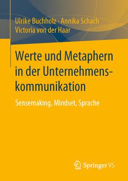 Werte und Metaphern in der Unternehmenskommunikation von Buchholz,  Ulrike, Schach,  Annika, von der Haar,  Victoria
