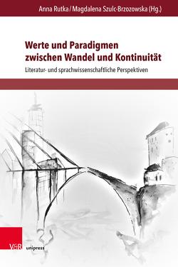 Werte und Paradigmen zwischen Wandel und Kontinuität von Rutka,  Anna, Szulc-Brzozowska,  Magdalena