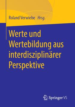 Werte und Wertebildung aus interdisziplinärer Perspektive von Verwiebe,  Roland