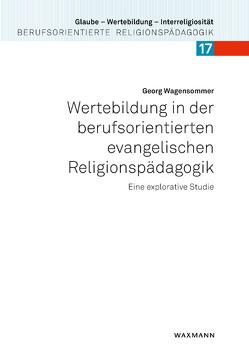 Wertebildung in der berufsorientierten evangelischen Religionspädagogik von Wagensommer,  Georg
