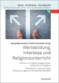 Wertebildung, Interesse und Religionsunterricht von Schweitzer,  Friedrich, Wagensommer,  Georg
