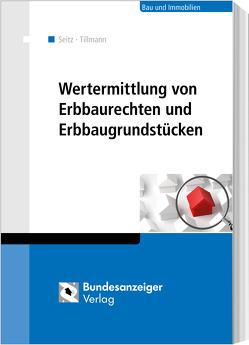 Wertermittlung von Erbbaurechten und Erbbaugrundstücken von Seitz,  Albert M., Tillmann,  Hans-Georg