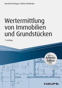 Wertermittlung von Immobilien und Grundstücken -mit Arbeitshilfen online von Metzger,  Bernhard