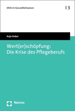 Wert(er)schöpfung: Die Krise des Pflegeberufs von Huber,  Anja