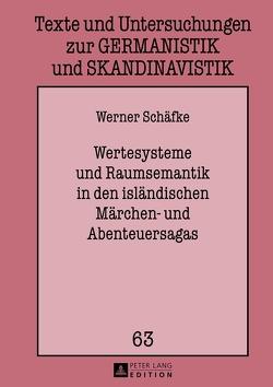 Wertesysteme und Raumsemantik in den isländischen Märchen- und Abenteuersagas von Schäfke,  Werner