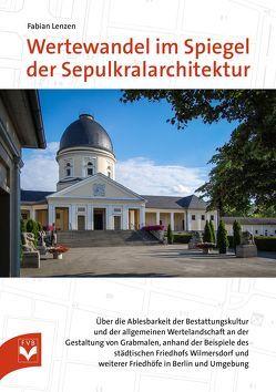 Wertewandel im Spiegel der Sepulkralarchitektur von Fachverlag des deutschen Bestattungsgewerbes GmbH, Lenzen,  Fabian