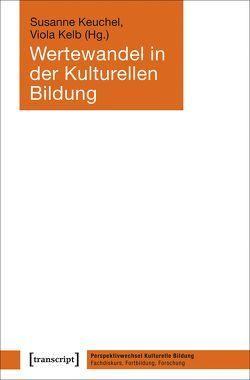 Wertewandel in der Kulturellen Bildung von Kelb,  Viola, Keuchel,  Susanne