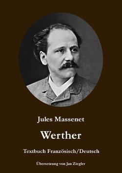 Werther: Französisch/Deutsch von Massenet,  Jules, Ziegler,  Jan
