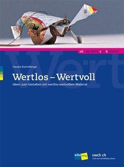 Wertlos – Wertvoll von Bischofberger,  Claudia