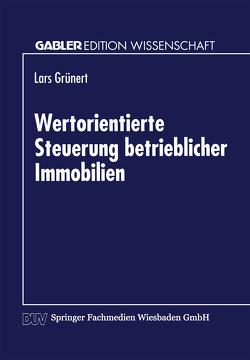 Wertorientierte Steuerung betrieblicher Immobilien von Grünert,  Lars