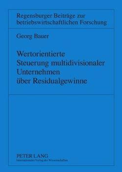 Wertorientierte Steuerung multidivisionaler Unternehmen über Residualgewinne von Bauer,  Georg
