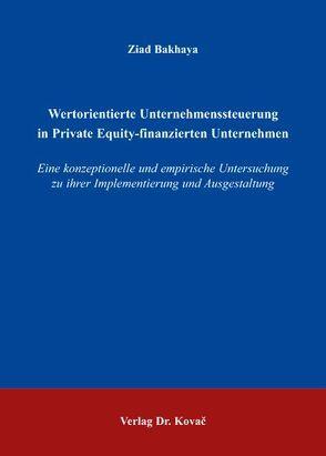 Wertorientierte Unternehmenssteuerung in Private Equity-finanzierten Unternehmen von Bakhaya,  Ziad
