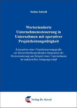Wertorientierte Unternehmenssteuerung in Unternehmen mit operativer Projektleistungstätigkeit von Schroll,  Stefan