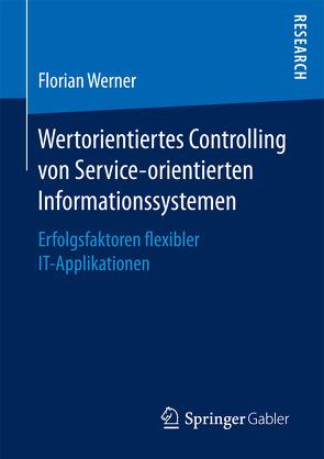 Wertorientiertes Controlling von Service-orientierten Informationssystemen von Werner,  Florian