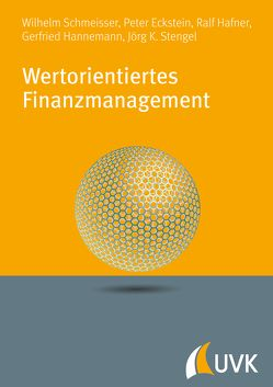 Wertorientiertes Finanzmanagement von Eckstein,  Peter, Hafner,  Ralf, Hannemann,  Gerfried, Schmeisser,  Wilhelm, Stengel,  Jörg