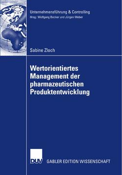 Wertorientiertes Management der pharmazeutischen Produktentwicklung von Becker,  Prof. Dr. Wolfgang, Zloch,  Sabine