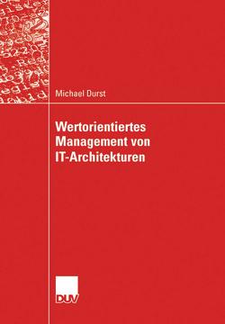 Wertorientiertes Management von IT-Architekturen von Bodendorf,  Prof. Dr. Freimut, Durst,  Michael
