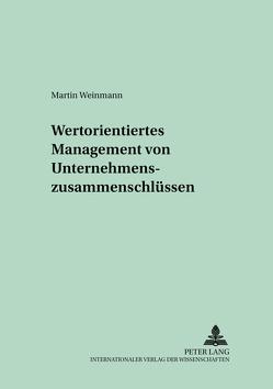 Wertorientiertes Management von Unternehmenszusammenschlüssen von Weinmann,  Martin