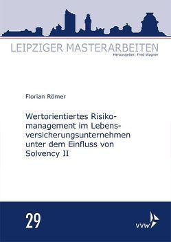 Wertorientiertes Risikomanagement im Lebensversicherungsunternehmen unter dem Einfluss von Solvency II von Römer,  Florian, Wagner,  Fred