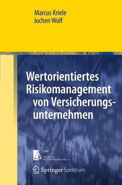 Wertorientiertes Risikomanagement von Versicherungsunternehmen von Kriele,  Marcus, Wolf,  Jochen
