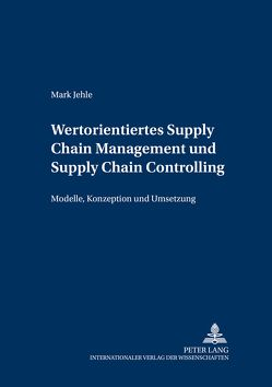 Wertorientiertes Supply Chain Management und Supply Chain Controlling von Jehle,  Mark