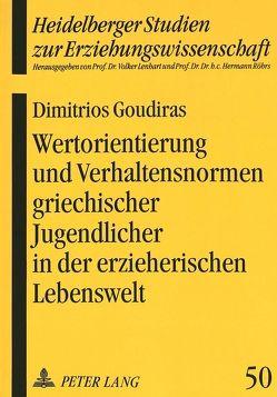 Wertorientierung und Verhaltensnormen griechischer Jugendlicher in der erzieherischen Lebenswelt von Goudiras,  Dimitrios B.