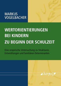 Wertorientierungen bei Kindern zu Beginn der Schulzeit von Vogelbacher,  Markus