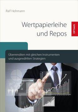 Wertpapierleihe und Repos von Hohmann,  Ralf