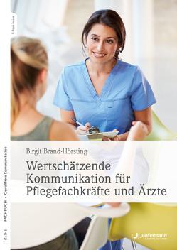 Wertschätzende Kommunikation für Pflegefachkräfte und Ärzte von Brand-Hörsting,  Birgit
