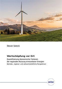 Wertschöpfung vor Ort – Quantifizierung ökonomischer Faktoren der regionalen Nutzung erneuerbarer Energien von Salecki,  Steven