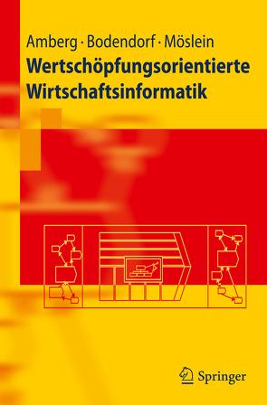 Wertschöpfungsorientierte Wirtschaftsinformatik von Amberg,  Michael, Bodendorf,  Freimut, Möslein,  Kathrin M.
