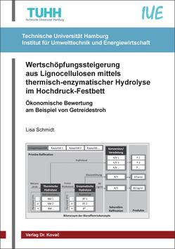 Wertschöpfungssteigerung aus Lignocellulosen mittels thermisch-enzymatischer Hydrolyse im Hochdruck-Festbett von Schmidt,  Lisa