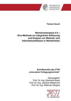 Wertstromanalyse 4.0 – Eine Methode zur integrierten Erfassung und Analyse von Material- und Informationsflüssen in Wertströmen von Meudt,  Tobias