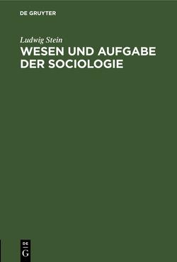 Wesen und Aufgabe der Sociologie von Stein,  Ludwig