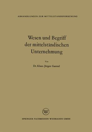 Wesen und Begriff der mittelständischen Unternehmung von Gantzel,  Klaus Jürgen