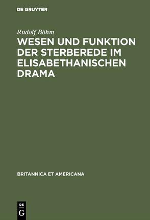 Wesen und Funktion der Sterberede im elisabethanischen Drama von Boehm,  Rudolf