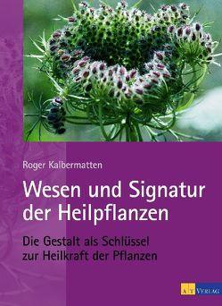 Wesen und Signatur der Heilpflanzen von Kalbermatten,  Roger