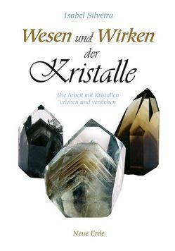 Wesen und Wirken der Kristalle von Silveira,  Isabel