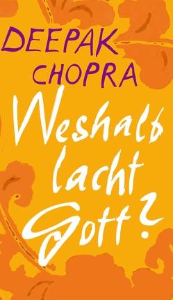 Weshalb lacht Gott? von Chopra,  Deepak, Wallossek,  Michael