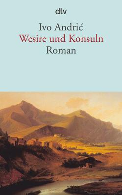Wesire und Konsuln von Andric,  Ivo, Thurn,  Hans, Wolf-Griesshaber,  Katharina
