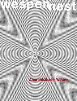 Wespennest. Zeitschrift für brauchbare Texte und Bilder / Anarchistische Welten von Trojanow,  Ilija