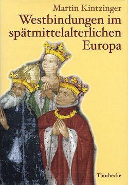 Westbindungen im spätmittelalterlichen Europa von Kintzinger,  Martin, Schneidmüller,  Bernd, Weinfurter,  Stefan