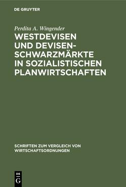 Westdevisen und Devisenschwarzmärkte in sozialistischen Planwirtschaften von Wingender,  Perdita A